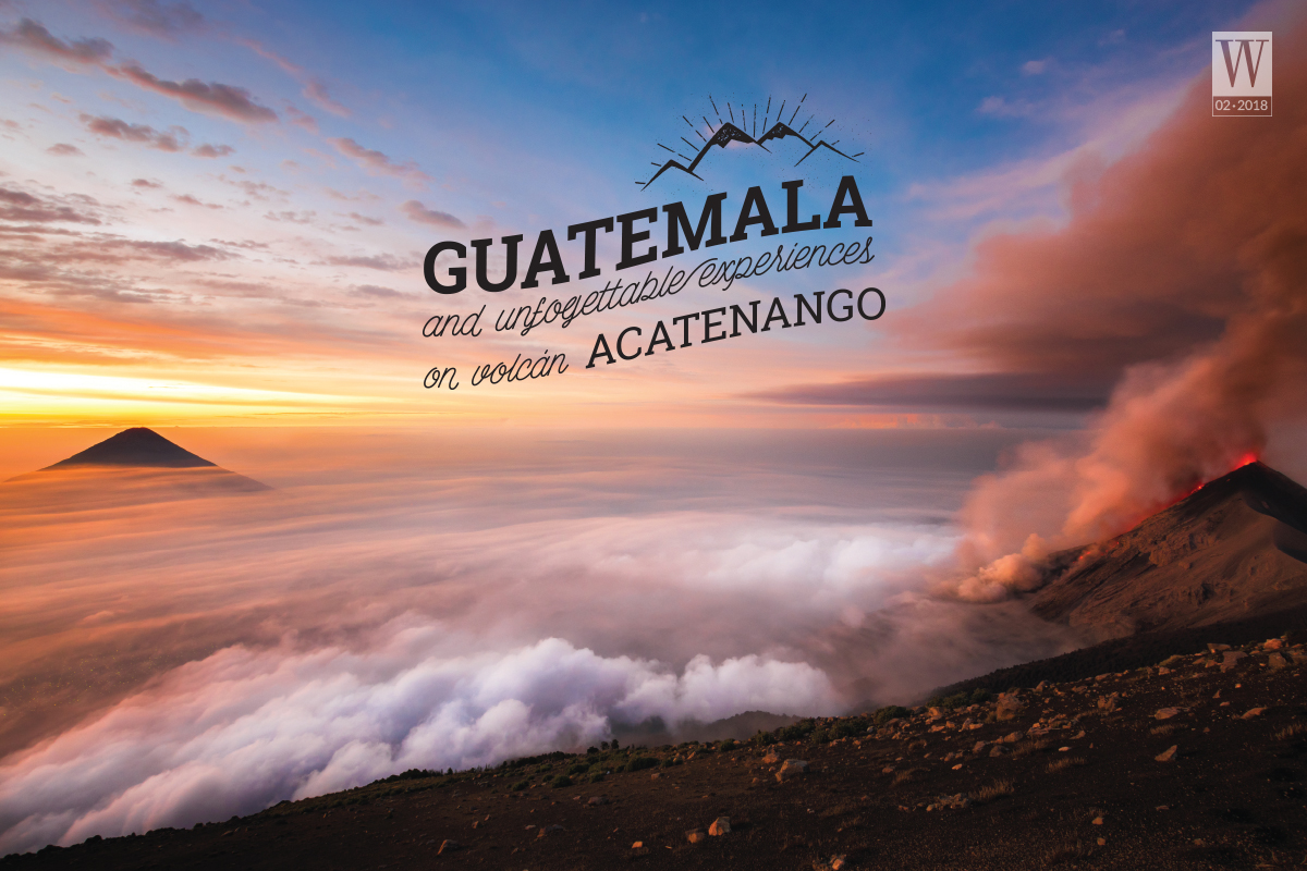 Wanderlust Tips Magazine   Guatemala and unforgettable experiences on Volcán Acatenango