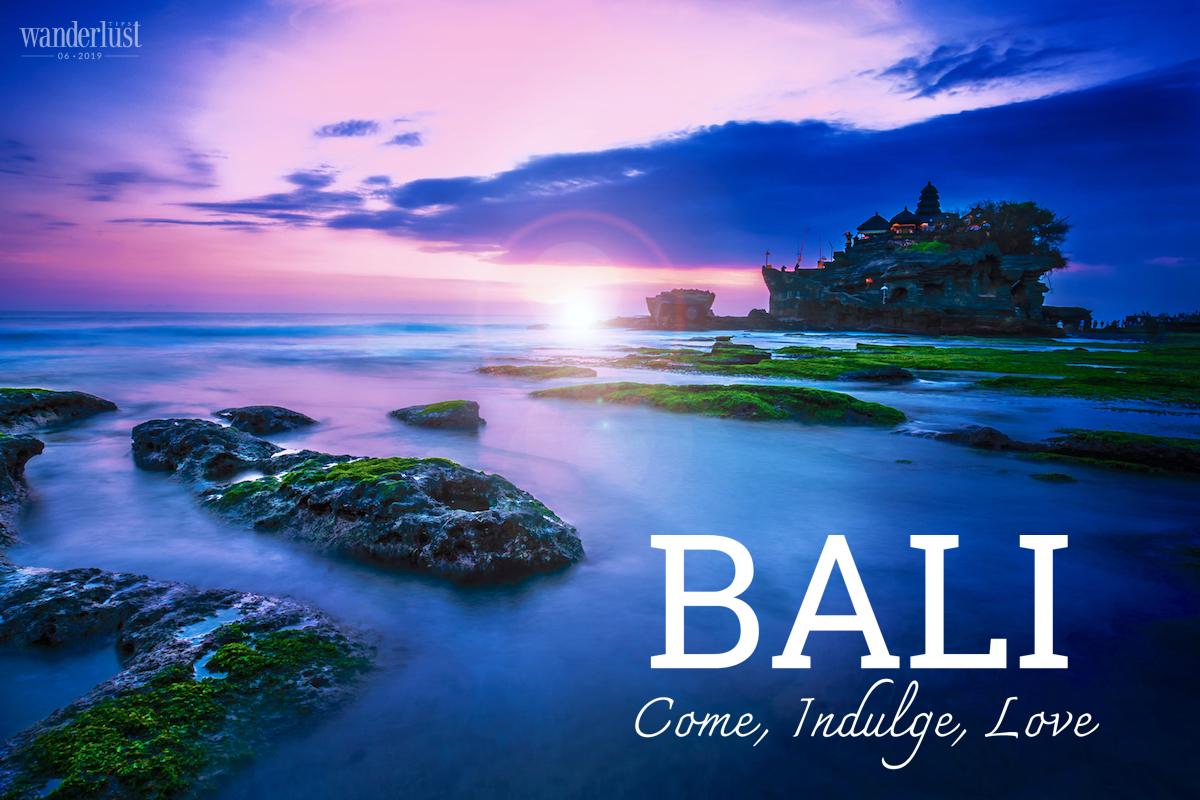 Wanderlust Tips Magazine | Bali: Come, indulge, love
