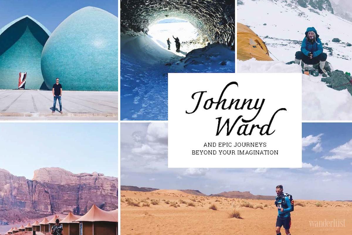 Wanderlust Tips Magazine | Johnny Ward and epic journeys beyond your imagination