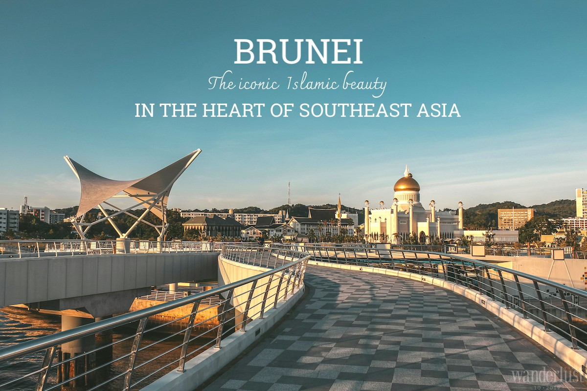 Wanderlust Tips | Brunei: The iconic Islamic beauty in the heart of Southeast Asia